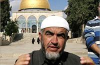 """""""اسرائيل"""" تخطط لإبعاد رائد صلاح نهائيا عن القدس"""